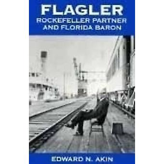 Flagler - Rockefeller Partner and Florida Baron (New edition) by Edwar