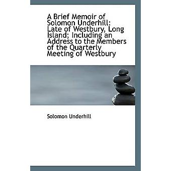 A Brief Memoir of Solomon Underhill - Late of Westbury - Long Island;