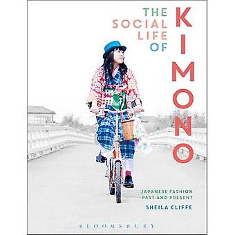 The Social Life of Kimono - Japanese Fashion Past and Present by Sheil