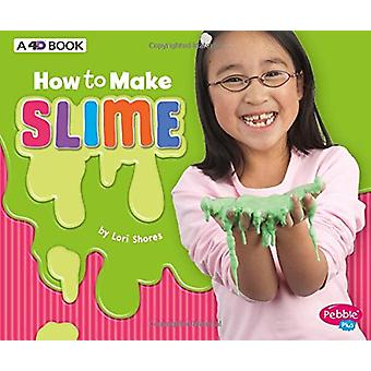 How to Make Slime - A 4D Book by Lori Shores - 9781543509489 Book
