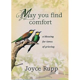 May You Find Comfort - A Blessing for Times of Grieving by Joyce Rupp