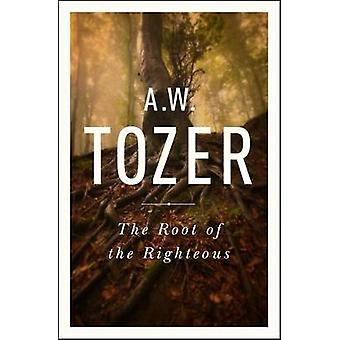 The Root of the Righteous by A W Tozer - 9781600667978 Book