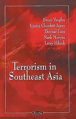 Terrorism in Southeast Asia by Bruce Vaughn - Emma Chanlett-Avery - T