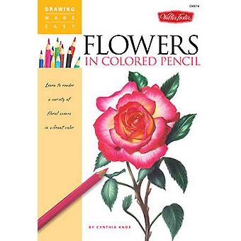 Flowers in Colored Pencil - Learn to Render a Variety of Floral Scenes