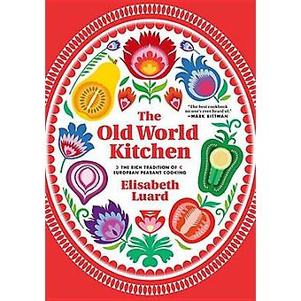 The Old World Kitchen - The Rich Tradition of European Peasant Cooking