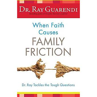 When Faith Causes Family Friction - Dr. Ray Tackles the Tough Question