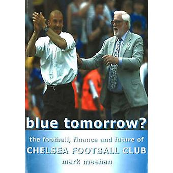 Blue Tomorrow? - The Football - Finance and Future of Chelsea Football