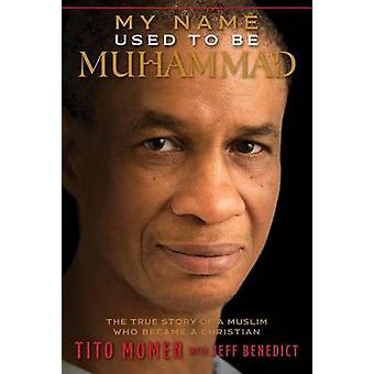 My Name Used to Be Muhammad - The True Story of a Muslim Who Became a