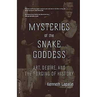 Mysteries of the Snake Goddess Art, Desire, and the Forging of History