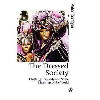 The Dressed Society Clothing the Body and Some Meanings of the World by Corrigan & Peter