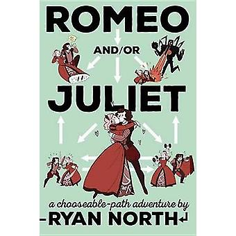 Romeo And/Or Juliet - A Chooseable-Path Adventure by Ryan North - 9781