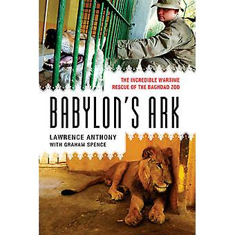 Babylon's Ark - The Incredible Wartime Rescue of the Baghdad Zoo by La