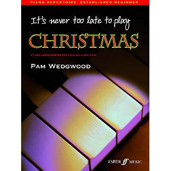 It's Never Too Late to Play Christmas by Pamela Wedgwood - 9780571526