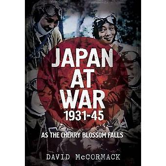 Japon en guerre 1931-45 - comme le Cherry Blossom Falls par David McCormack