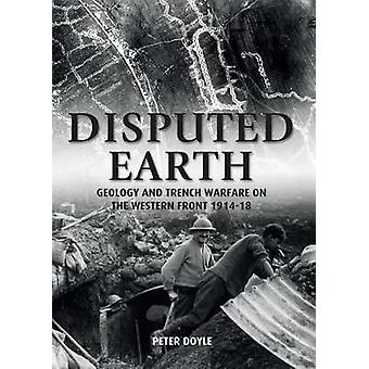 Disputed Earth - Geology and Trench Warfare on the Western Front 1914-