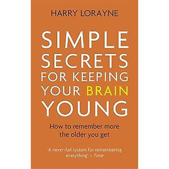 Simple Secrets for Keeping Your Brain Young - How to remember more the