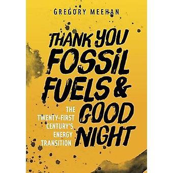 Tack fossila bränslen och god natt - det tjugoförsta århundradets Ene
