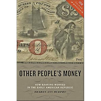 Other People's Money - How Banking Worked in the Early American Republ
