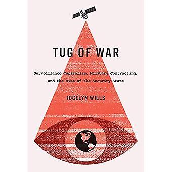 Tug of War: Surveillance capitalisme, marchés militaire et la montée de l'état de sécurité (Carleton Library Series)