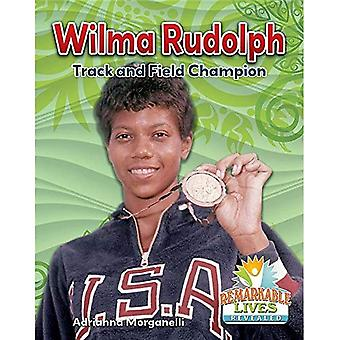 Wilma Rudolph: Track and Field Champion (Remarkable Lives Revealed)