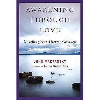 Uppvaknande genom kärlek: Avtäckningen din djupaste godhet