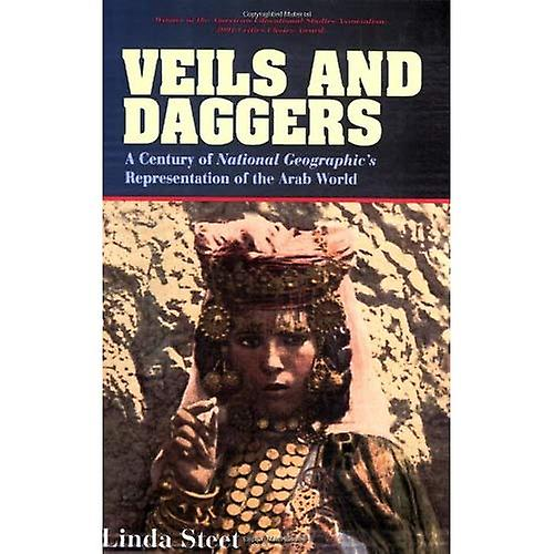 Veils and Daggers: A Century of  National Geographic's  Representation of the Arab World (Asian American History & Culture)