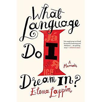 What Language Do I Dream In?: A Memoir