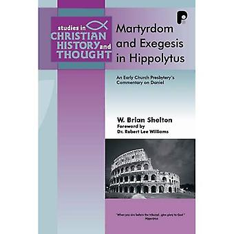 Martyrdom and Exegesis in Hippolytus: An Early Church Presbyter's Commentary on Daniel