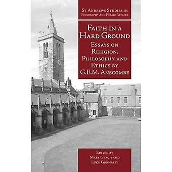 Faith in a Hard Ground: Essays on Religion, Philosophy and Ethics (St.Andrews Studies in Philosophy & Public Affairs): Essays on Religion, Philosophy and ... Studies in Philosophy & Public Affairs)