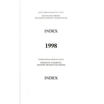 Reports of Judgments, Advisory Opinions and Orders: 1998 Index Reports (ICJ Reports of Judgments, Advisory Opinions...