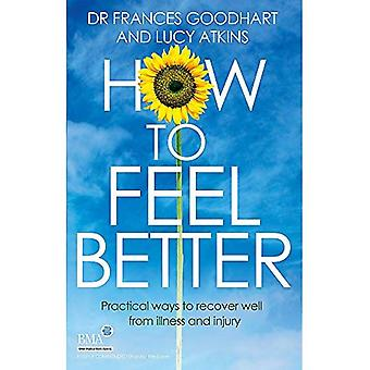 How to Feel Better: Practical ways to recover well from illness and injury