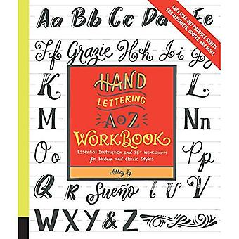Hand Lettering A to Z Workbook: Essential Instruction and 80+ Worksheets for Modern and Classic Styles-Easy Tear-Out� Practice Sheets for Alphabets, Quotes, and More