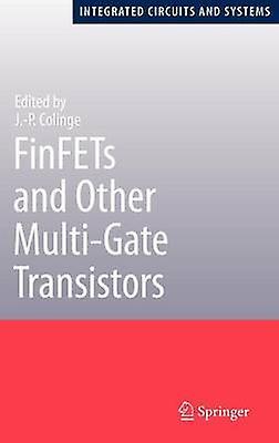 FinFETs and Other MultiGate Transistors by Colinge & J.P.