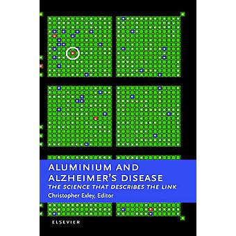 Aluminium and Alzheimers Disease The Science That Describes the Link by Exley & Christopher