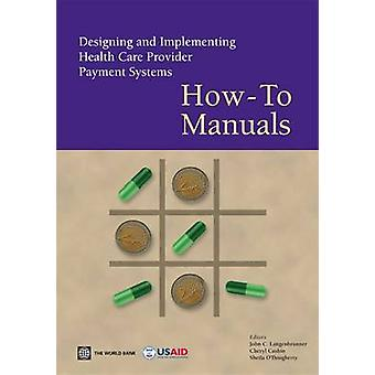 Designing and Implementing Health Care Provider Payment Systems by Langenbrunner & John C.