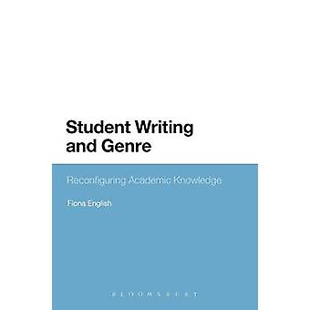 Student Writing and Genre Reconfiguring Academic Knowledge by English Fiona
