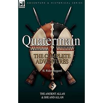 Quatermain the Complete Adventures 5The Ancient Allan  She and Allan by Haggard & H. Rider