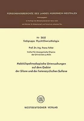 Molekulspektroskopische Untersuchungen Auf Dem Gebiet Der Silane Und Der Heterocyclischen Sulfane by Feher & Franz