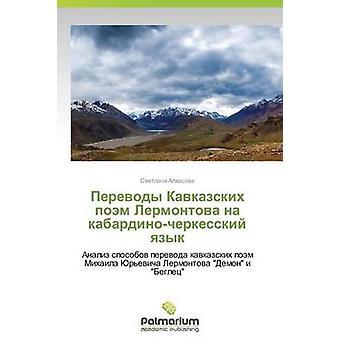 Perevody Kavkazskikh poesia Lermontova Na KabardinoCherkesskiy Yazyk da Alkhasova Svetlana