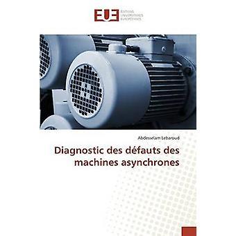 Diagnostic des dfauts des machines asynchrones by Lebaroud Abdesselam