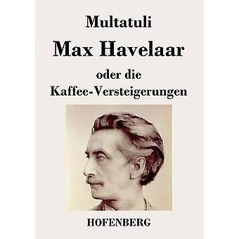 Max Havelaar oder die KaffeeVersteigerungen af Multatuli