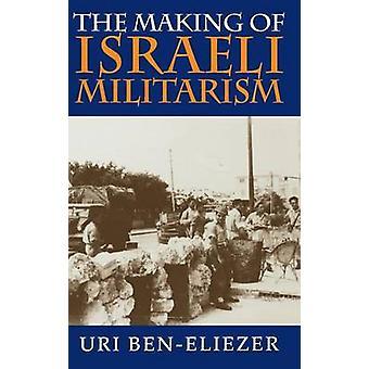 The Making of Israeli Militarism by Uri Ben-Eliezer - 9780253333872 B