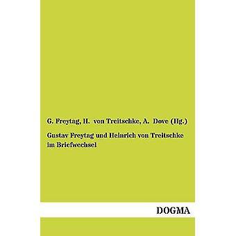 Gustav Freytag und Heinrich von Treitschke im Briefwechsel door Freytag & G.