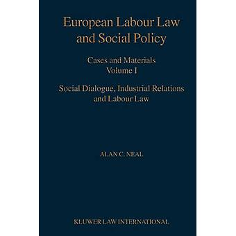 European Labour Law and Social Policy Cases and Materials Vol 1 Social Dialogue Industrial Relations and Labour Law by Neal