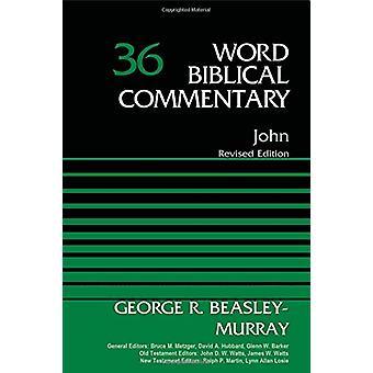 John - Volume 36 - Revised Edition by George R. Beasley-Murray - 97803