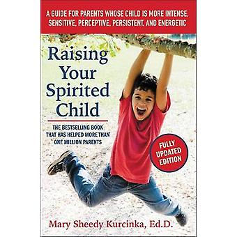 Raising Your Spirited Child - A Guide for Parents Whose Child is More