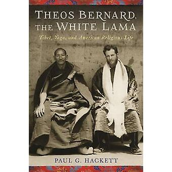 Theos Bernard - the White Lama - Tibet - Yoga - and American Religious