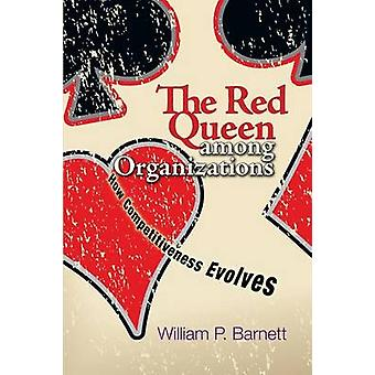 The Red Queen Among Organizations - How Competitiveness Evolves by Wil