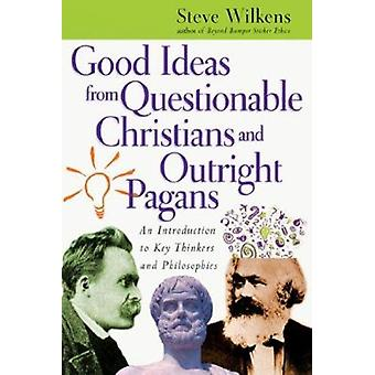 Good Ideas from Questionable Christians and Outright Pagans - An Intro