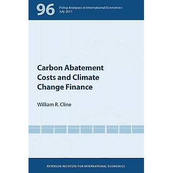 Carbon Abatement Costs and Climate Change Finance by William R. Cline